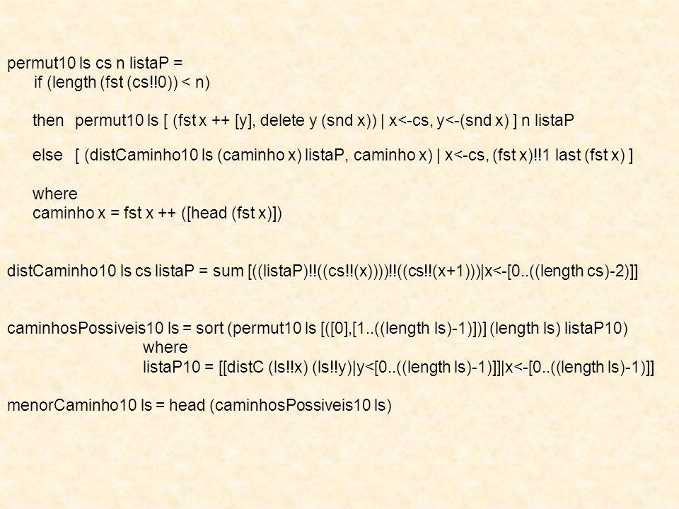 permut10 ls cs n listaP = if (length (fst (cs!!0)) < n) then permut10 ls [ (fst x ++ [y], delete y (snd x)) | x<-cs, y<-(snd x) ] n listaP.